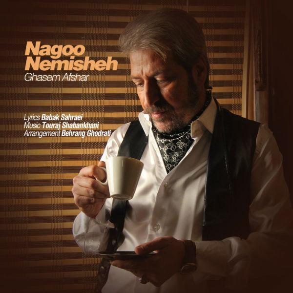 Ghasem Afshar – Nagoo Nemisheh