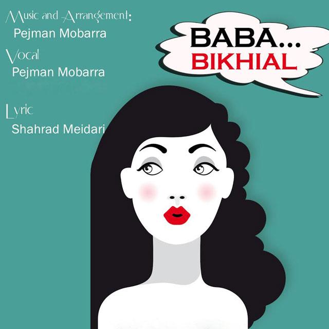 Pejman Mobarra – Baba Bikhiyal