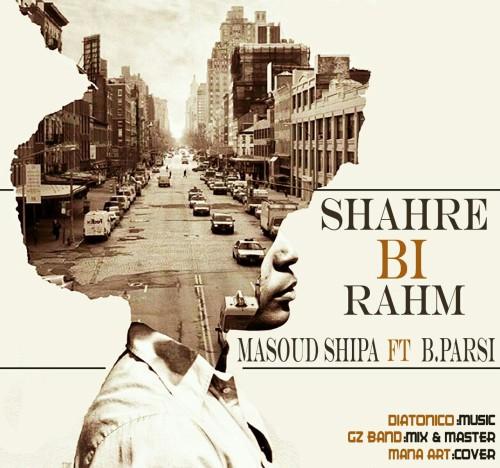Masoud Shipa – Shahre Bi Rahm (Ft Behzad Parsi)