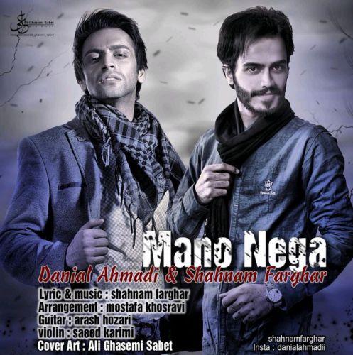 Danial Ahmadi – Mano Nega (Ft Shahnam Farghar)