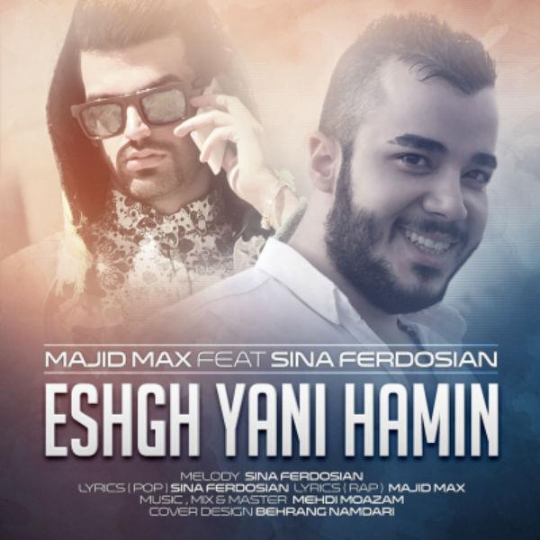 Majid Max – Eshgh Yani Hamin (Ft Sina Ferdosian)