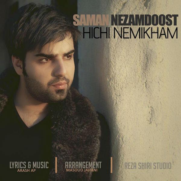 Saman Nezamdoost – Hichi Nemikham