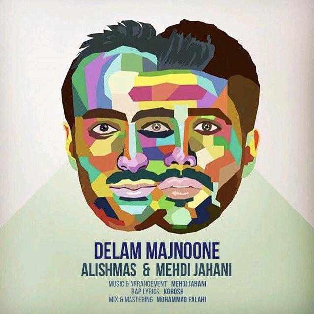 Alishmas – Delam Majnoone (Ft Mehdi Jahani)