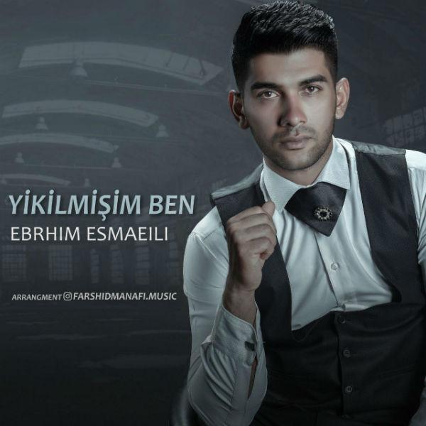 Ebrahim Esmaeili – Yikilmisam Ben