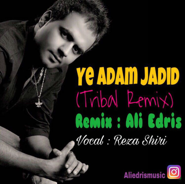 Reza Shiri – Ye Adam Jadid (Ali Edris Tribal Remix)