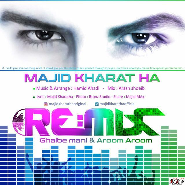 Majid Kharatha – Ghalbe Mani And Aroom Aroom (Remix)