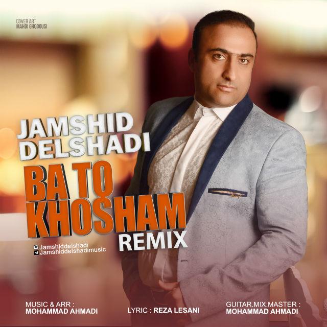 Jamshid Delshadi – Ba To Khosham