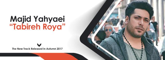 Majid Yahyaei Tabire Roya
