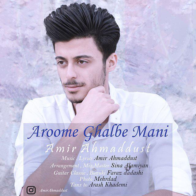 Amir Ahmaddust – Aroome Ghalbe Mani