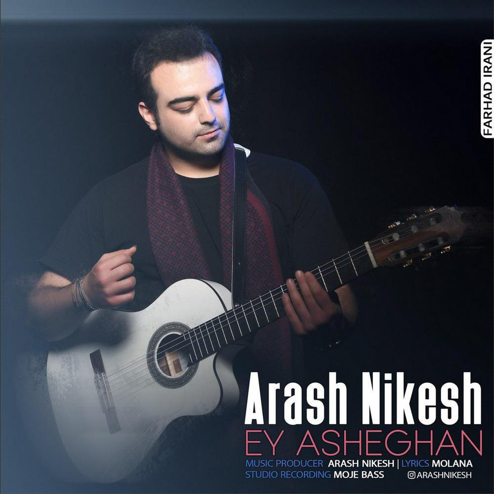Arash Nikesh – Ey Asheghan