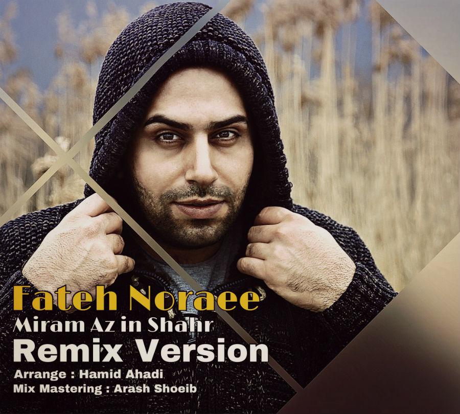 Fateh Nooraee – Miram Az In Shahr (Remix)