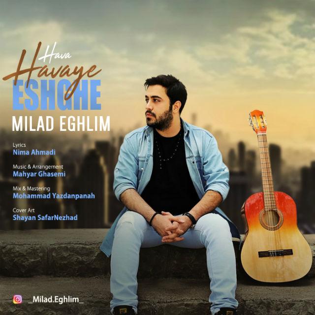 Milad Eghlim – Hava Havaye Eshghe