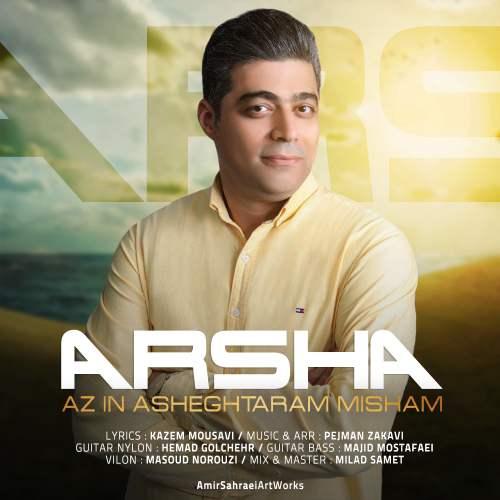 Arsha – Az In Asheghtaram Misham