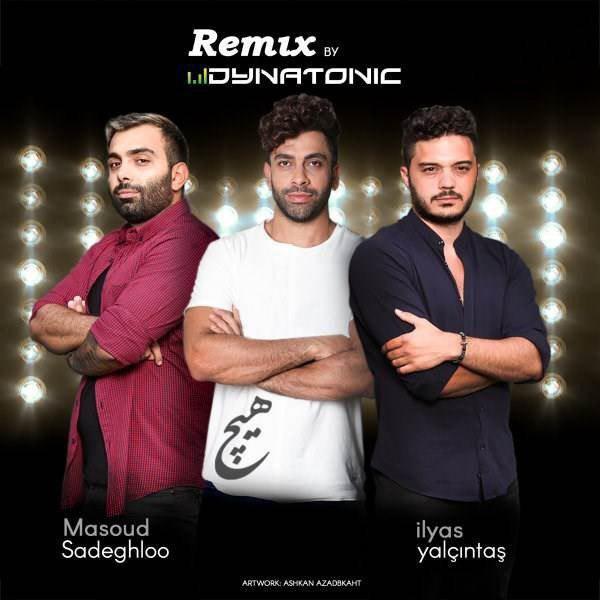Masoud Sadeghloo – Hich (Dynatonic Remix) (Ft Iliyas Yalcintas)