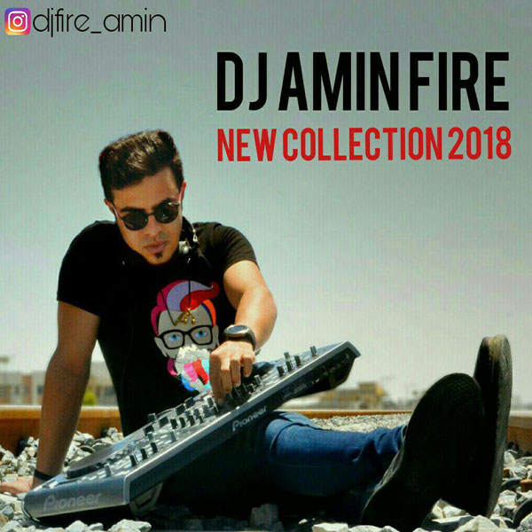 Dj Amin Fire – New Collection 2018