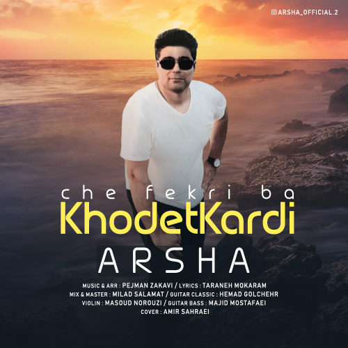 Arsha – Che Fekri Kardi Ba Khodet