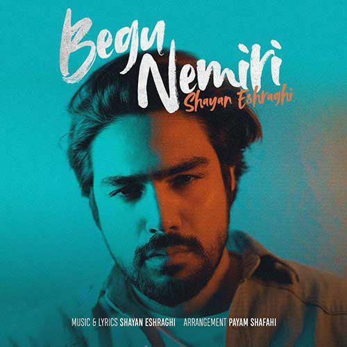 Shayan Eshraghi – Begoo Nemiri