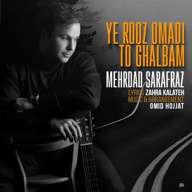 Mehrdad Sarafraz – Ye Rooz Oomadi Too Ghalbam