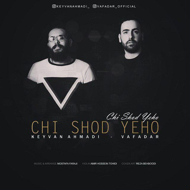 Keyvan Ahmadi & Vafadar – Chi Shod Yeho