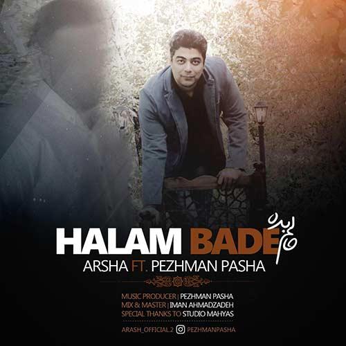Arsha – Halam Bade (Ft Pezhman Pasha)