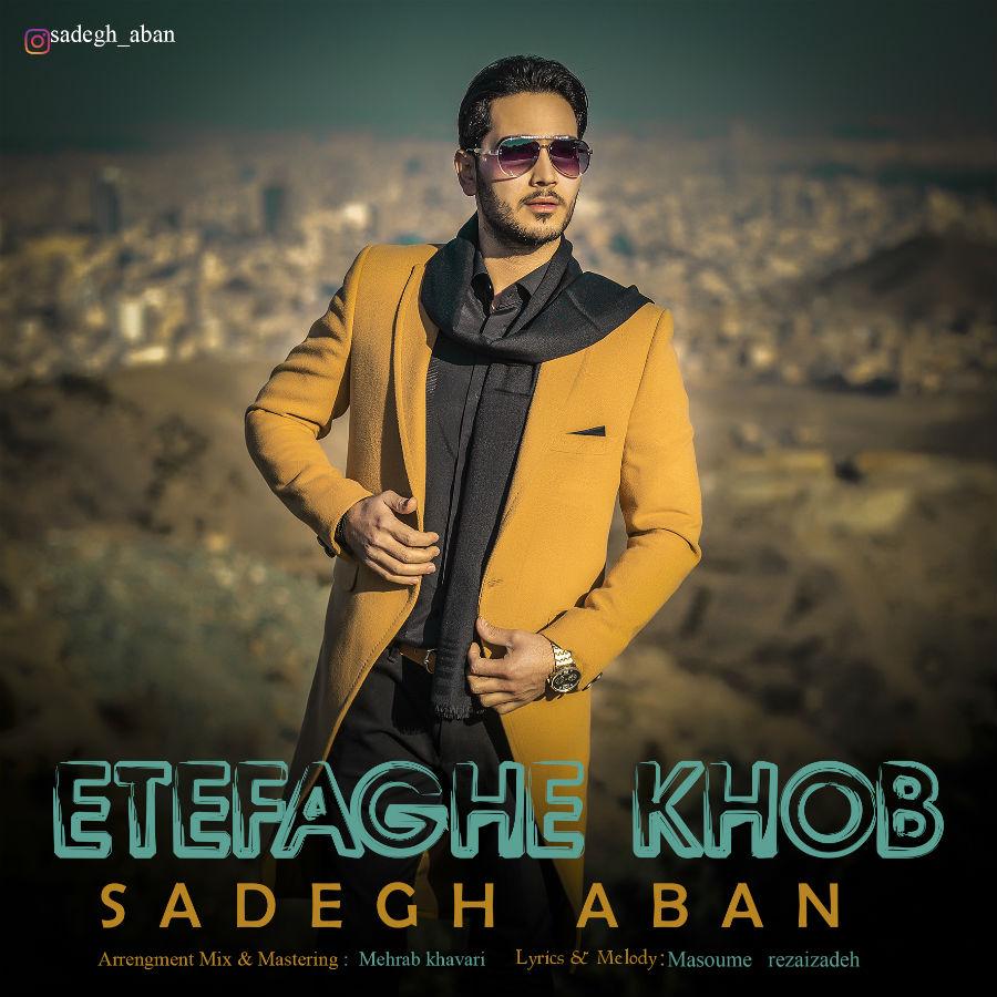 Sadegh Aban – Etefaghe Khob
